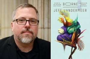 Jeff VanderMeer's weird, wonderful 'Borne'