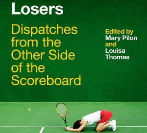 The agony of defeat – 'Losers: Dispatches from the Other Side of the Scorecard'