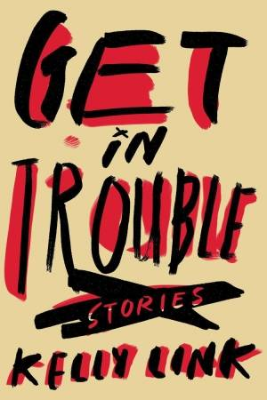 'Get In Trouble' is superb short fiction