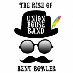 Union House Band  The Rise of Bent Bowler'
