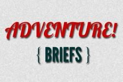 Adventure Briefs - April 16th, 2014